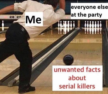 meme about sharing unwanted facts about serial killers at a party