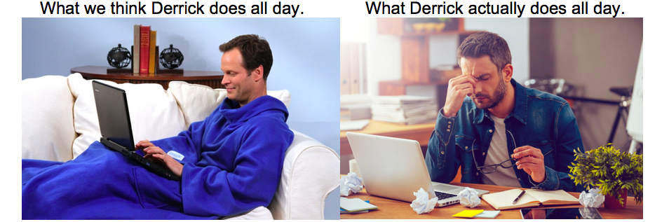 Expectation versus reality meme of what we think Derrick does all day working from home